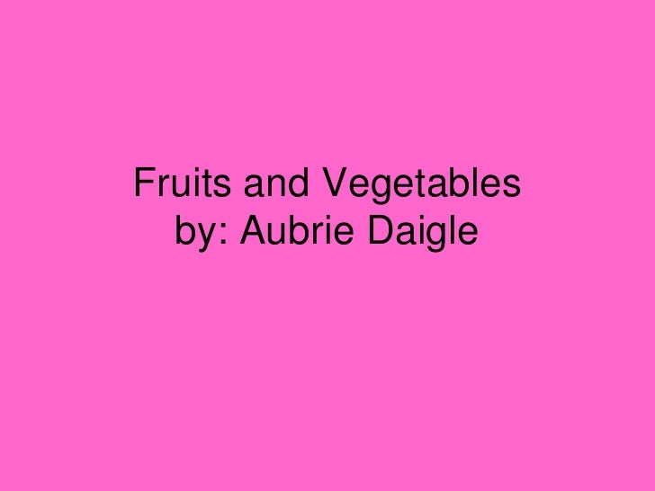 Fruits and Vegetablesby: AubrieDaigle <br />