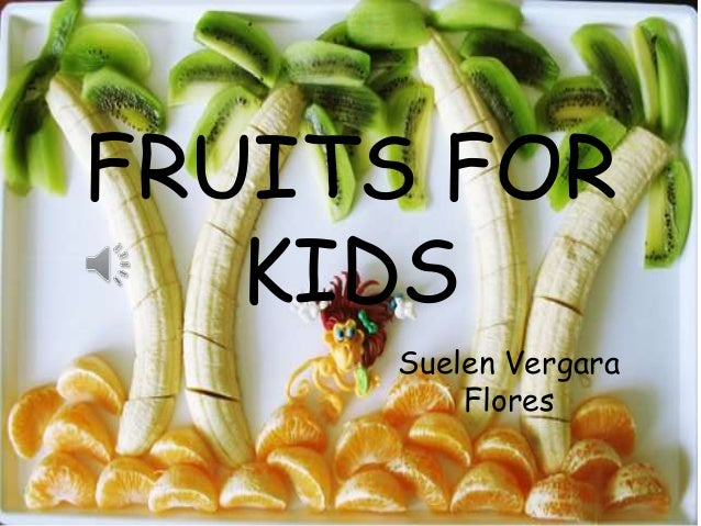 FRUITS FOR  KIDS  Suelen Vergara  Flores