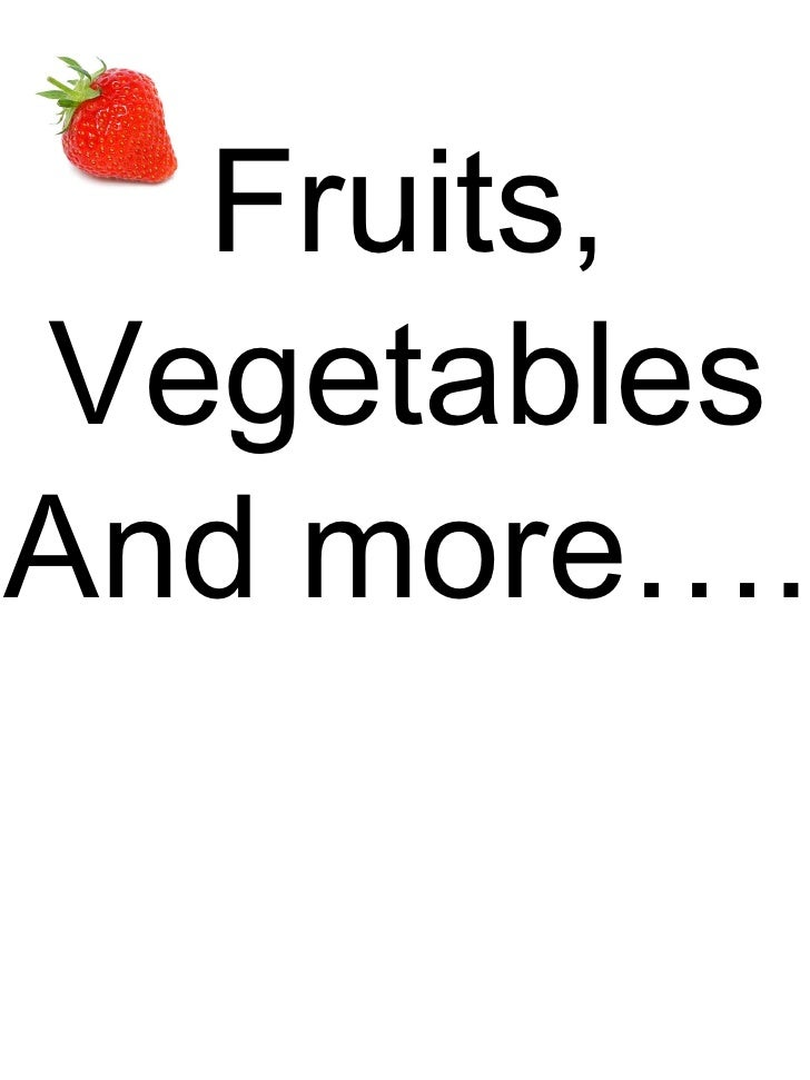 Fruits, Vegetables And more….