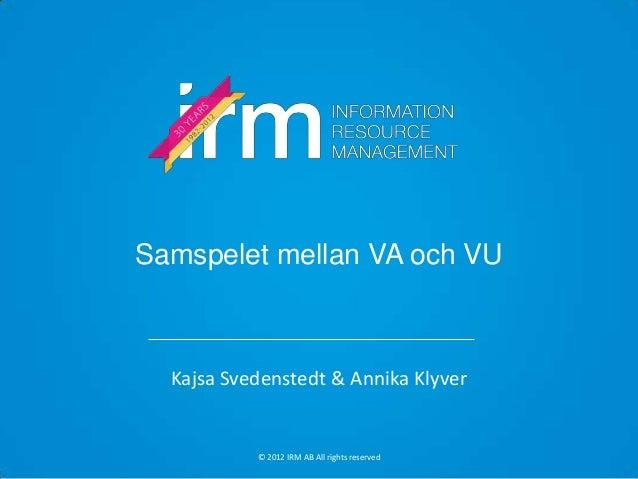 Samspelet mellan VA och VU  Kajsa Svedenstedt & Annika Klyver           © 2012 IRM AB All rights reserved