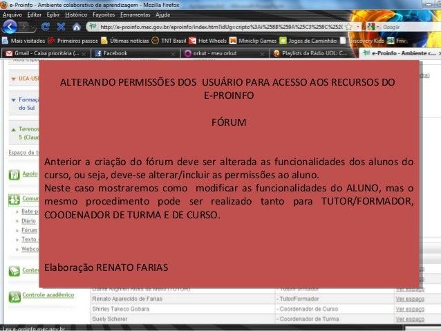ALTERANDO PERMISSÕES DOS USUÁRIO PARA ACESSO AOS RECURSOS DO E-PROINFO FÓRUM Anterior a criação do fórum deve ser alterada...