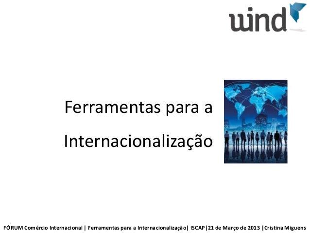 Ferramentas para a                      InternacionalizaçãoFÓRUM Comércio Internacional | Ferramentas para a Internacional...