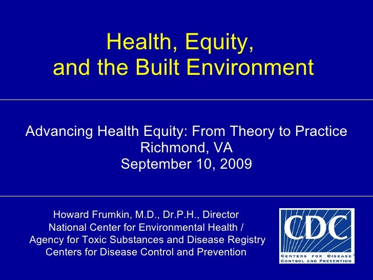 Health, Equity,  and the Built Environment Advancing Health Equity: From Theory to Practice Richmond, VA September 10, 200...