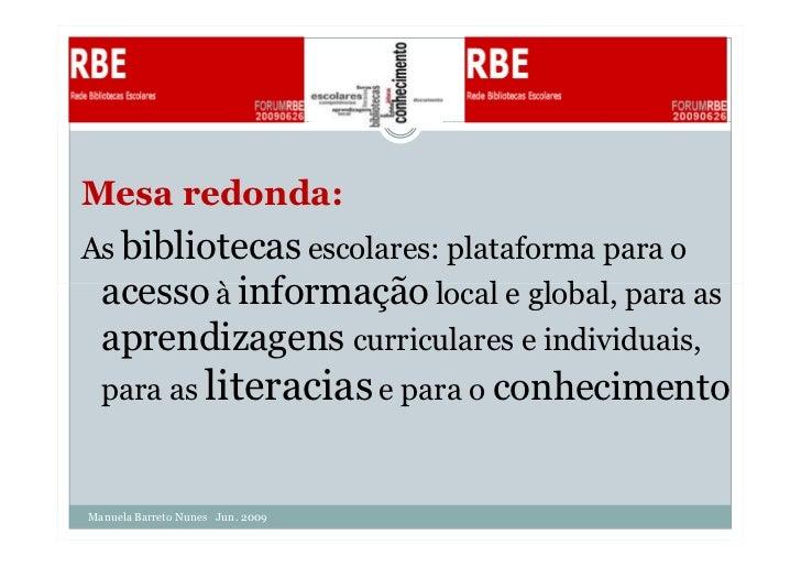 Mesa redonda:As bibliotecas escolares: plataforma para o acesso à informação local e global, para as aprendizagens curricu...