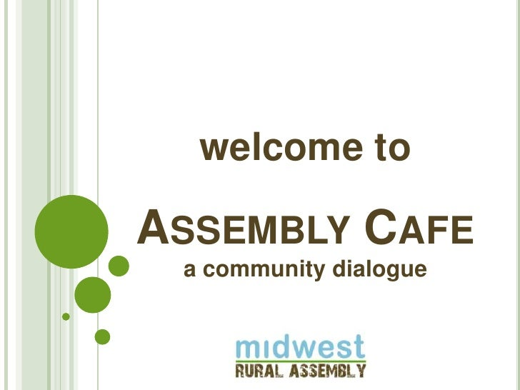 welcome toAssembly Cafea community dialogue<br />