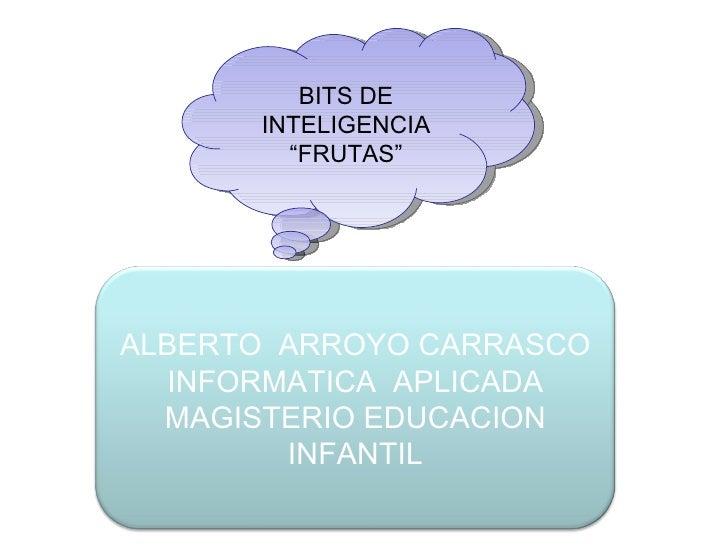 "BITS DE INTELIGENCIA "" FRUTAS"" ALBERTO  ARROYO CARRASCO INFORMATICA  APLICADA MAGISTERIO EDUCACION INFANTIL"