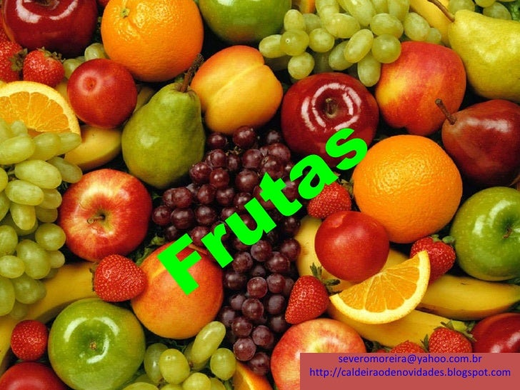 Frutas [email_address] http://caldeiraodenovidades.blogspot.com
