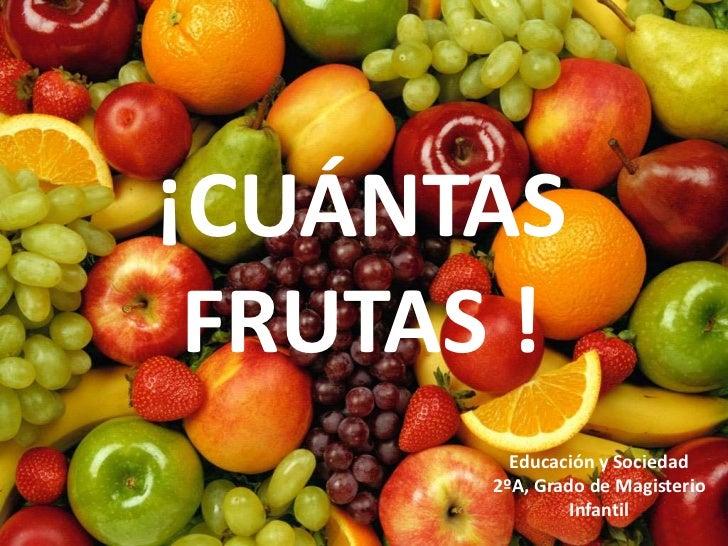 Recogiendo frutas y verduras<br />¡CUÁNTAS FRUTAS !<br />Educación y Sociedad<br />2ºA, Grado de Magisterio Infantil<br />