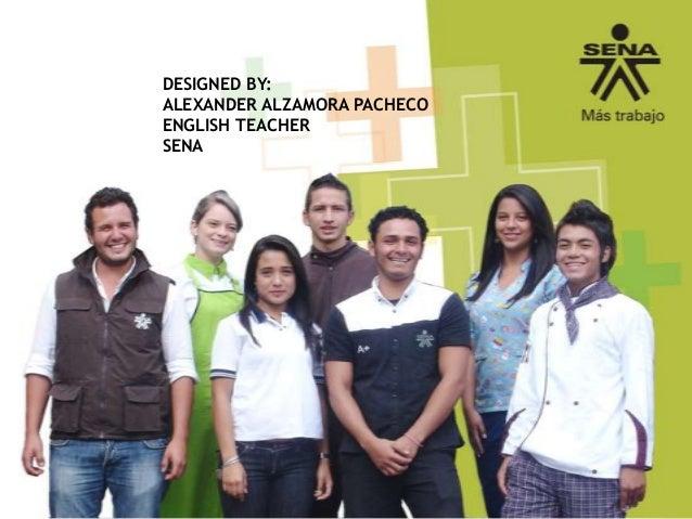 DESIGNED BY: ALEXANDER ALZAMORA PACHECO ENGLISH TEACHER SENA