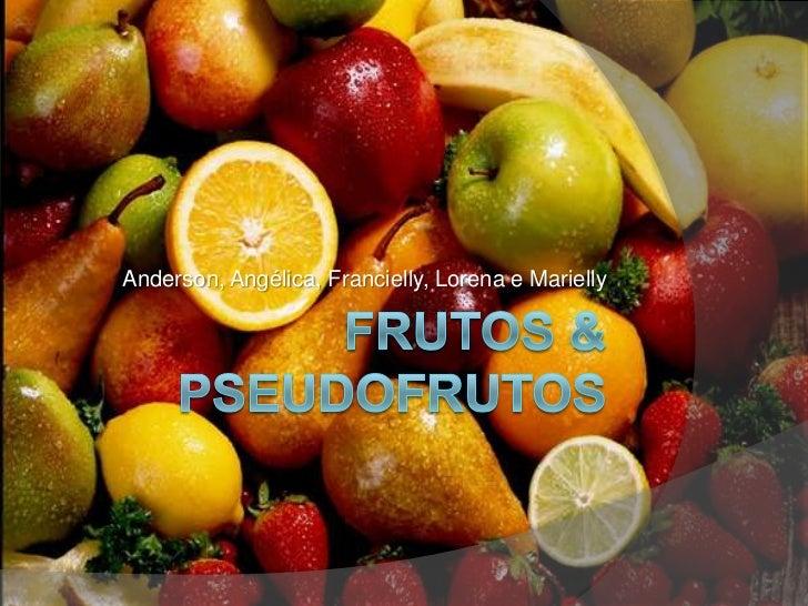 Frutos & Pseudofrutos<br />Anderson, Angélica, Francielly, Lorena e Marielly<br />