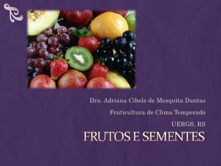 Dra. Adriana Cibele de Mesquita Dantas      Fruticultura de Clima Temperado                          UERGS, RS