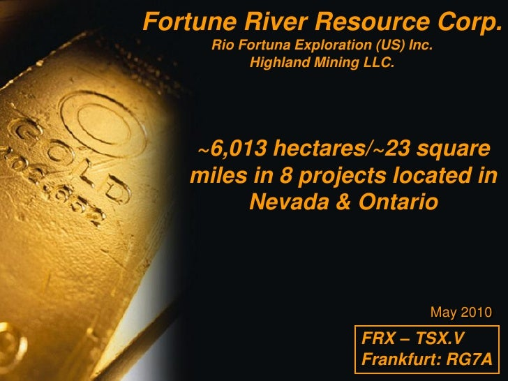 Fortune River Resource Corp.      Rio Fortuna Exploration (US) Inc.           Highland Mining LLC.        ~6,013 hectares/...