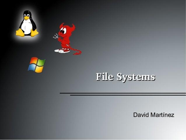 FileSystemsFileSystems David MartínezDavid Martínez