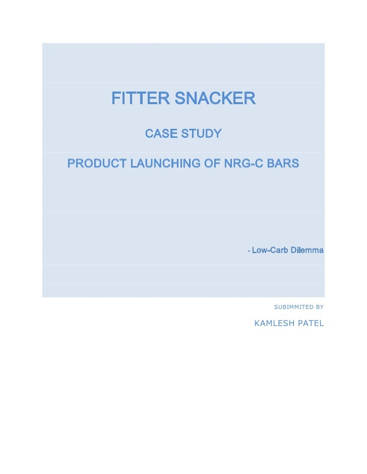 FITTER SNACKER <br />CASE STUDY <br />PRODUCT LAUNCHING OF NRG-C BARS <br />- Low-Carb Dilemma<br />SUBIMMITED BY <br />KA...