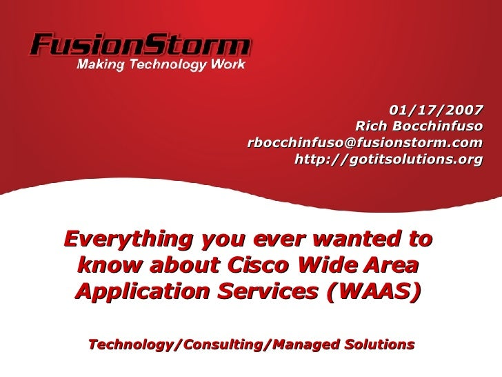 Everything you ever wanted to know about Cisco Wide Area Application Services (WAAS) Technology/Consulting/Managed Solutio...