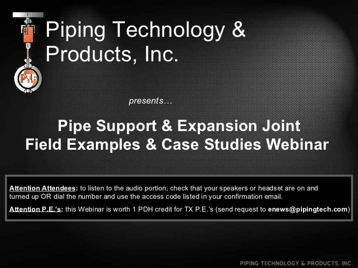Piping Technology & Products, Inc. presents… Pipe Support & Expansion Joint Field Examples & Case Studies Webinar   Attent...