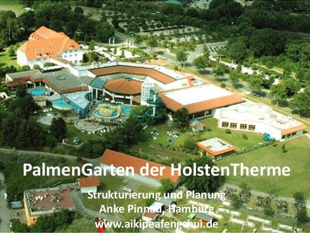 Anke Pinnau - www.aikipeafengshui.de PalmenGarten der HolstenTherme Strukturierung und Planung Anke Pinnau, Hamburg www.ai...