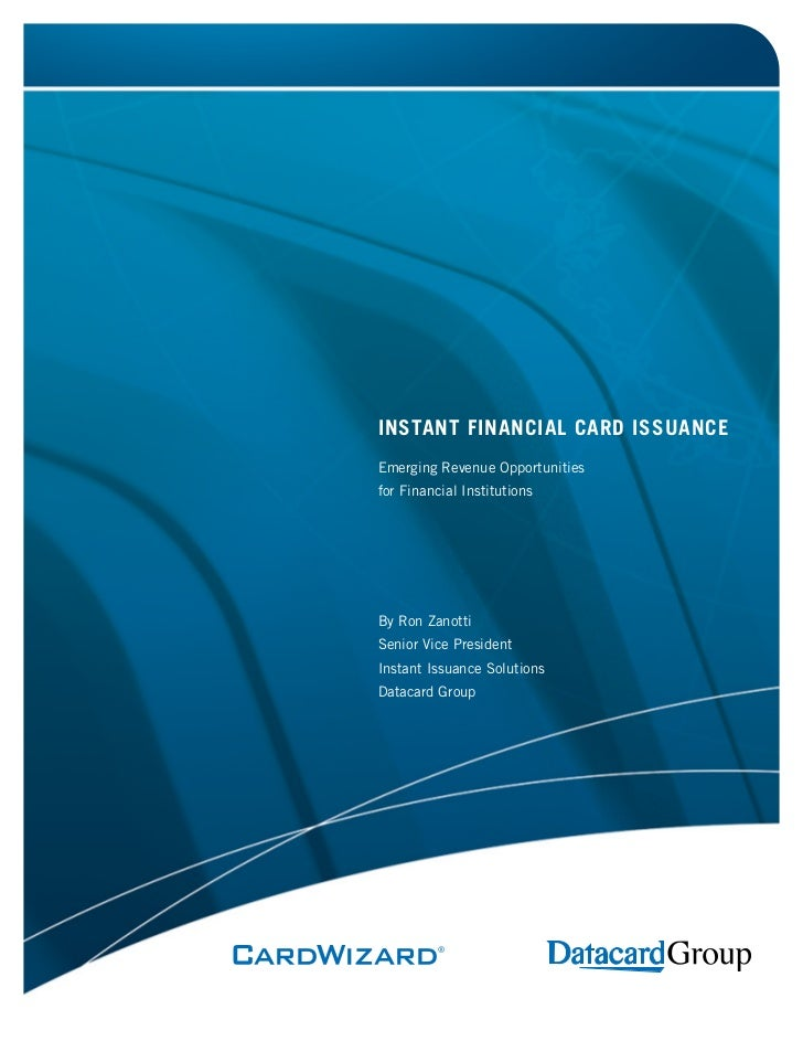 INSTANT FINANCIAL CARD ISSUANCEEmerging Revenue Opportunitiesfor Financial InstitutionsBy Ron ZanottiSenior Vice President...