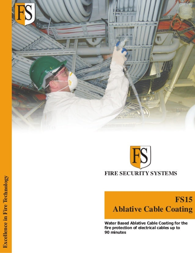 FIRE SECURITY SYSTEMS FS15 Ablative Cable Coating ExcellenceinFireTechnology Water Based Ablative Cable Coating for the fi...