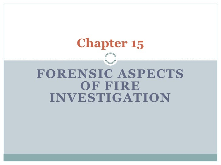 Chapter 15  FORENSIC ASPECTS     OF FIRE  INVESTIGATION