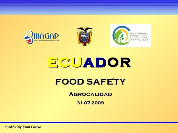 ECU AD OR Food Safety Short Course FOOD SAFETY Agrocalidad 31-07-2009