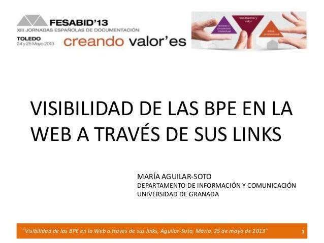 """1""""Visibilidad de las BPE en la Web a través de sus links, Aguilar-Soto, María. 25 de mayo de 2013""""VISIBILIDAD DE LAS BPE E..."""