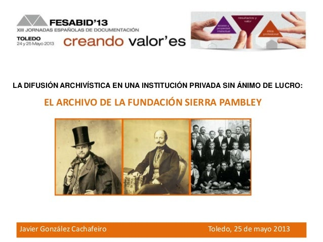La difusión archivística en una institución privada sin ánimo de lucro: el Archivo de la Fundación Sierra Pambley. Javier González Cachafeiro