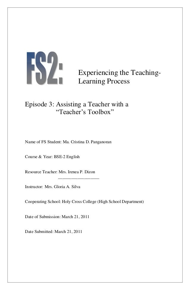 "Experiencing the TeachingLearning Process Episode 3: Assisting a Teacher with a ""Teacher's Toolbox""  Name of FS Student: M..."