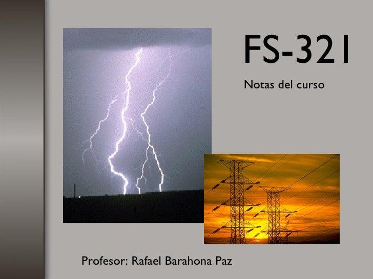 FS-321                                 Notas del curso     Profesor: Rafael Barahona Paz