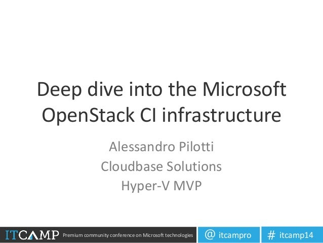Premium community conference on Microsoft technologies itcampro@ itcamp14# Deep dive into the Microsoft OpenStack CI infra...