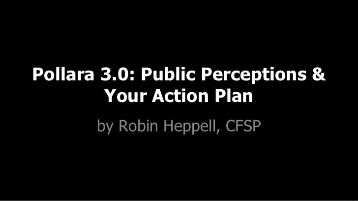 Pollara 3.0: Public Perceptions & Your Action Plan by Robin Heppell, CFSP