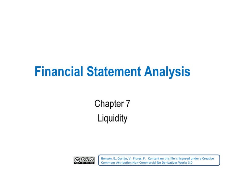 Financial Statement Analysis Chapter 7 Liquidity Bonsón, E., Cortijo, V., Flores, F.    Content on this file is licensed u...