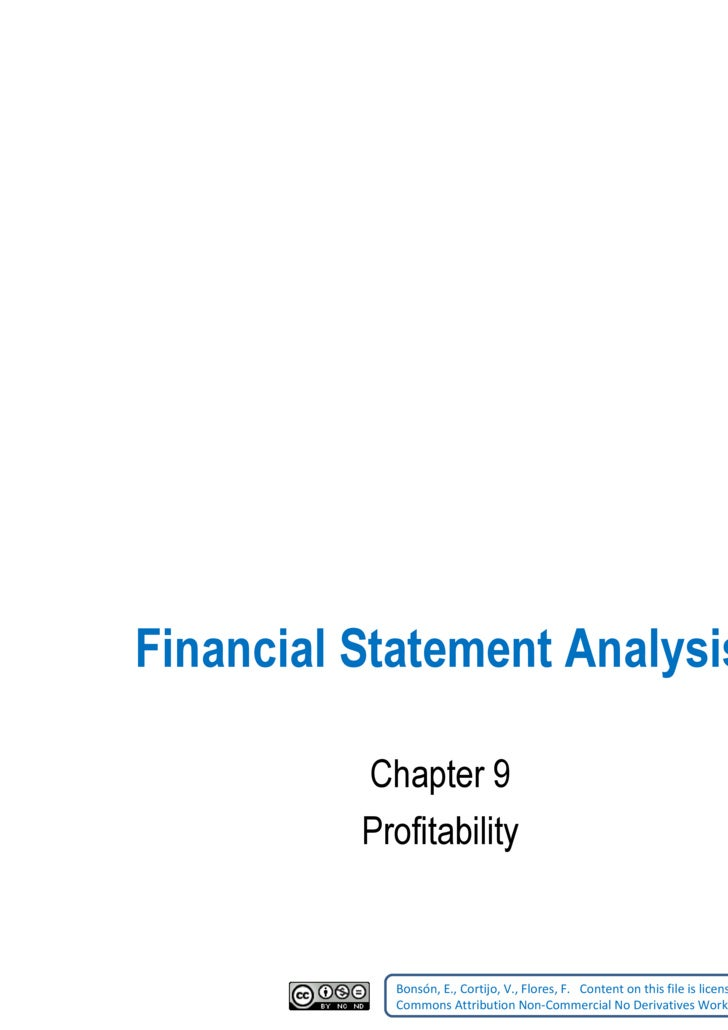 Financial Statement Analysis Chapter 9 Profitability Bonsón, E., Cortijo, V., Flores, F.    Content on this file is licens...