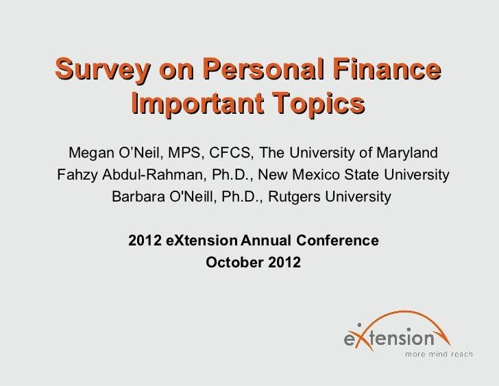 Survey on Personal Finance     Important Topics Megan O'Neil, MPS, CFCS, The University of MarylandFahzy Abdul-Rahman, Ph....