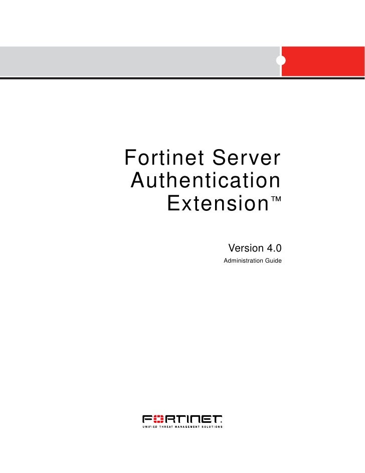 Fortinet ServerAuthentication    Extension ™          Version 4.0         Administration Guide