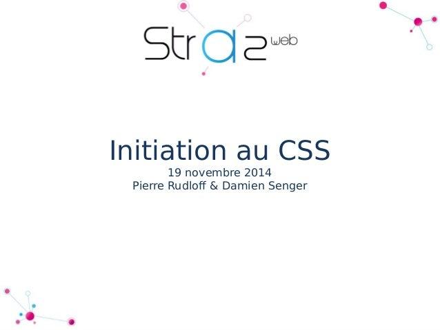 Initiation au CSS  19 novembre 2014  Pierre Rudloff & Damien Senger