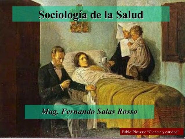 """Sociología de la Salud  Mag. Fernando Salas Rosso Pablo Picasso: """"Ciencia y caridad"""""""