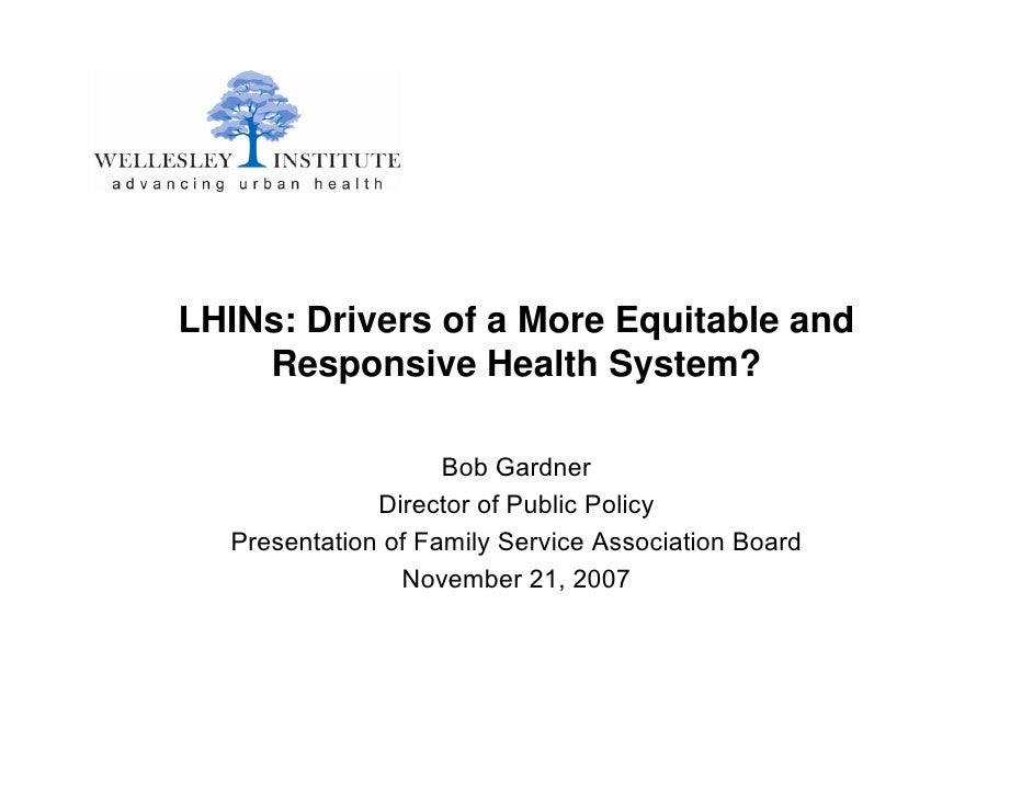 LHINs: Drivers of a More Equitable and     Responsive Health System?                      Bob Gardner               Direct...