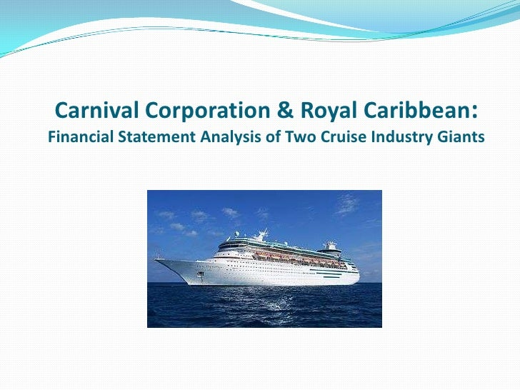 Carnival Corporation & Royal Caribbean:Financial Statement Analysis of Two Cruise Industry Giants