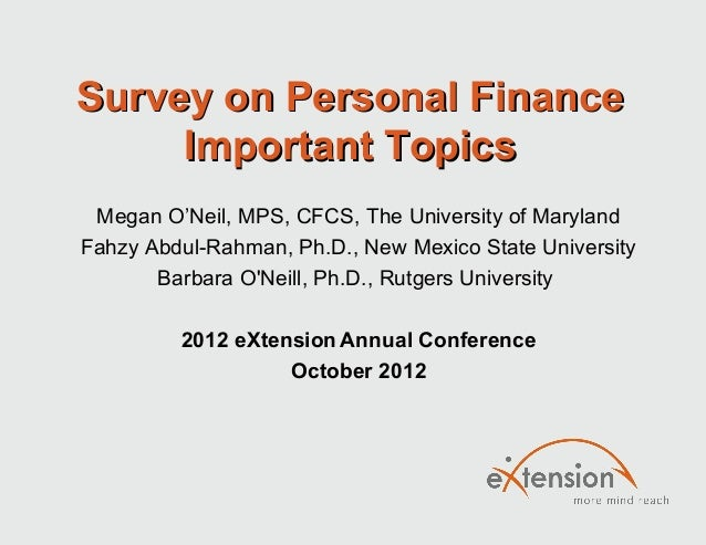 Survey on Personal FinanceSurvey on Personal Finance Important TopicsImportant Topics Megan O'Neil, MPS, CFCS, The Univers...