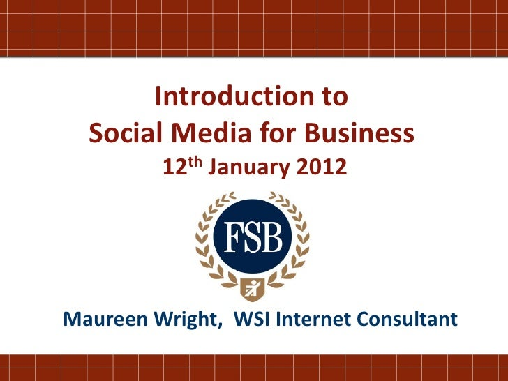Introduction to  Social Media for Business         12th January 2012Maureen Wright, WSI Internet Consultant