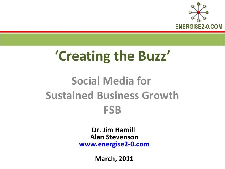 ' Creating the Buzz' Social Media for  Sustained Business Growth FSB Dr. Jim Hamill  Alan Stevenson www.energise2-0.com Ma...