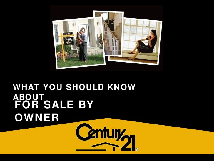 Copyright © 2007 Century 21 Real Estate LLC. All rights reserved. Thinking About Selling  Your Home on Your Own? WHAT YOU ...