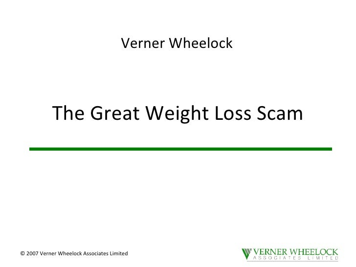 The Great Weight Loss Scam © 2007 Verner Wheelock Associates Limited Verner Wheelock