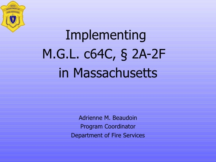 Implementing  M.G.L.  c64C, § 2A-2F   in Massachusetts Adrienne M. Beaudoin Program Coordinator Department of Fire Services