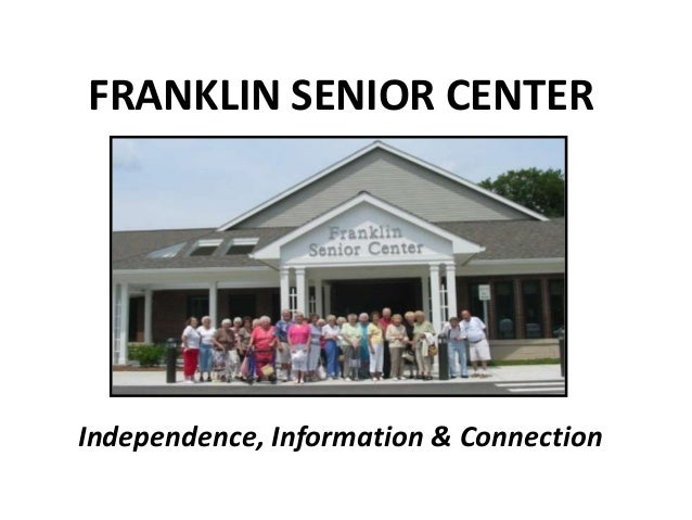 Independence, Information & Connection FRANKLIN SENIOR CENTER