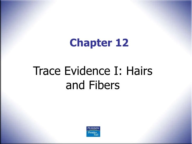 Chapter 12 Trace Evidence I: Hairs and Fibers