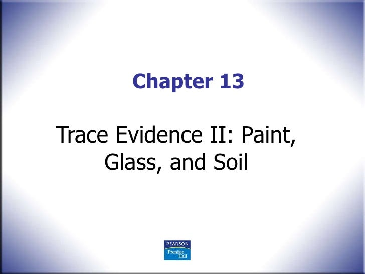 Chapter 13 Trace Evidence II: Paint, Glass, and Soil