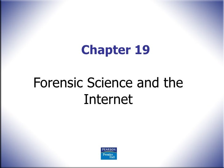 Chapter 19 Forensic Science and the Internet