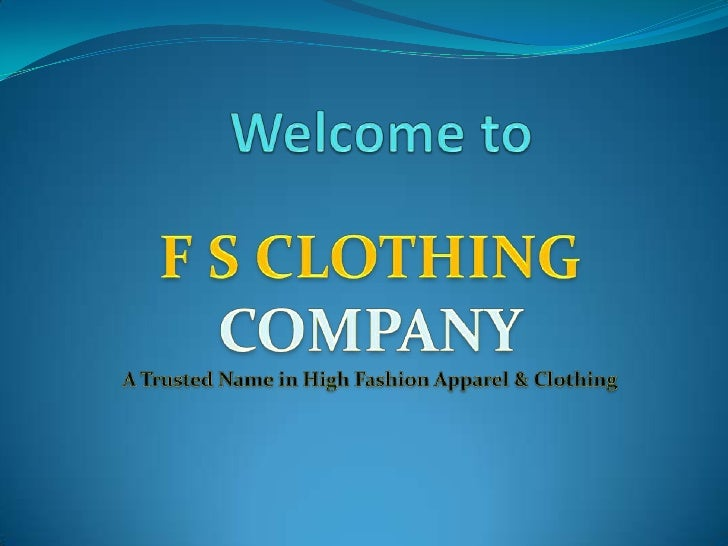 Welcome to  <br />F S CLOTHING COMPANY<br />A Trusted Name in High Fashion Apparel & Clothing <br />